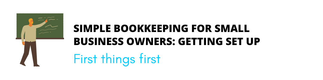 Simple bookkeeping for small business owners getting setup header