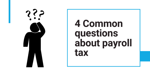 4 Common Questions about Payroll Tax