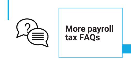 More Payroll tax FAQs